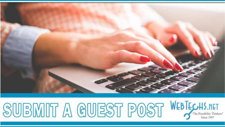 Submit A Guest Post Webtechs Is Now Accepting Guest Posts