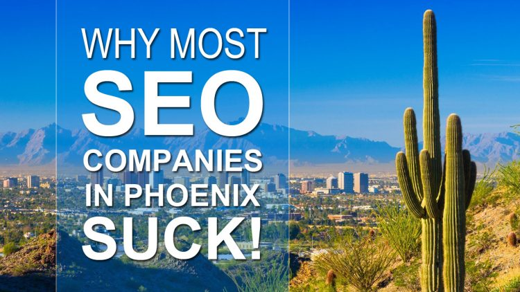 Why Most SEO Companies In Phoenix Suck